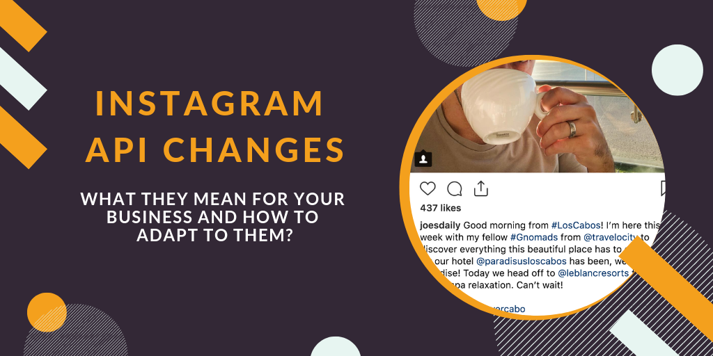Instagram API Changes: what they mean for your business and