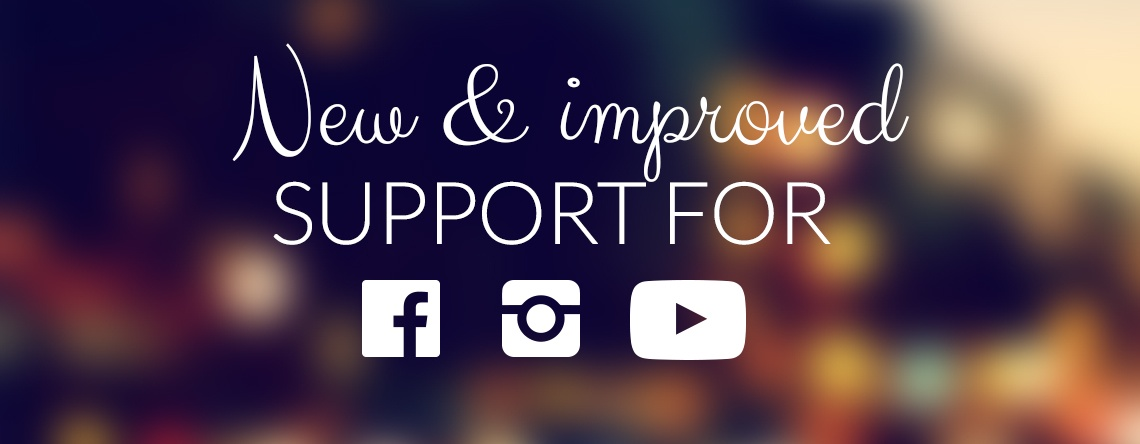 New and improved support for Facebook, Instagram and YouTube